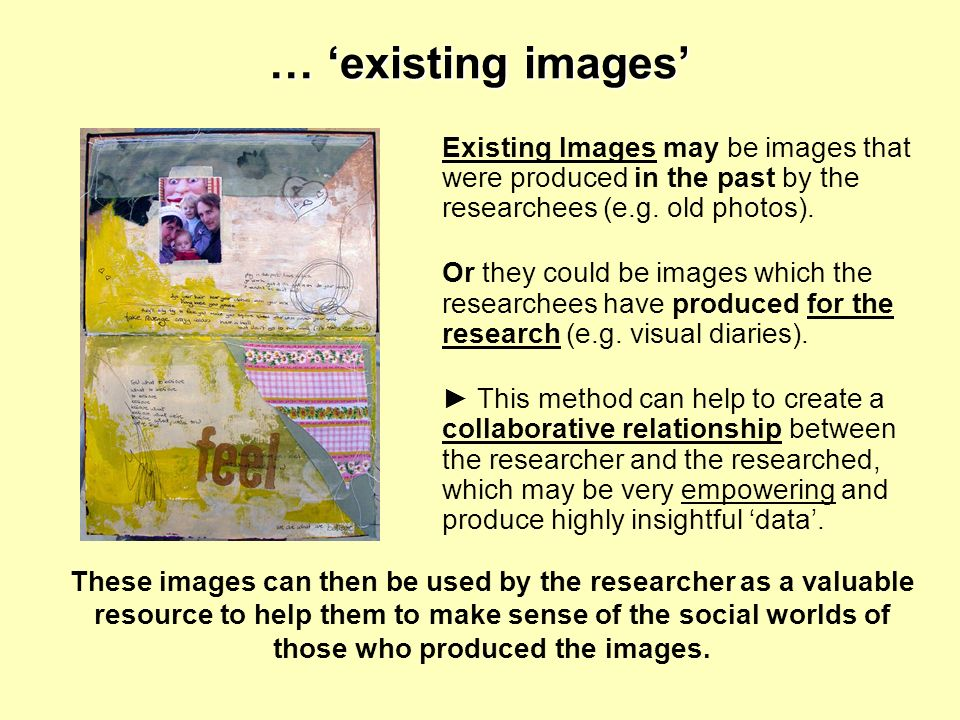 These images can then be used by the researcher as a valuable