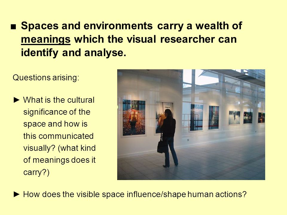 ■ Spaces and environments carry a wealth of