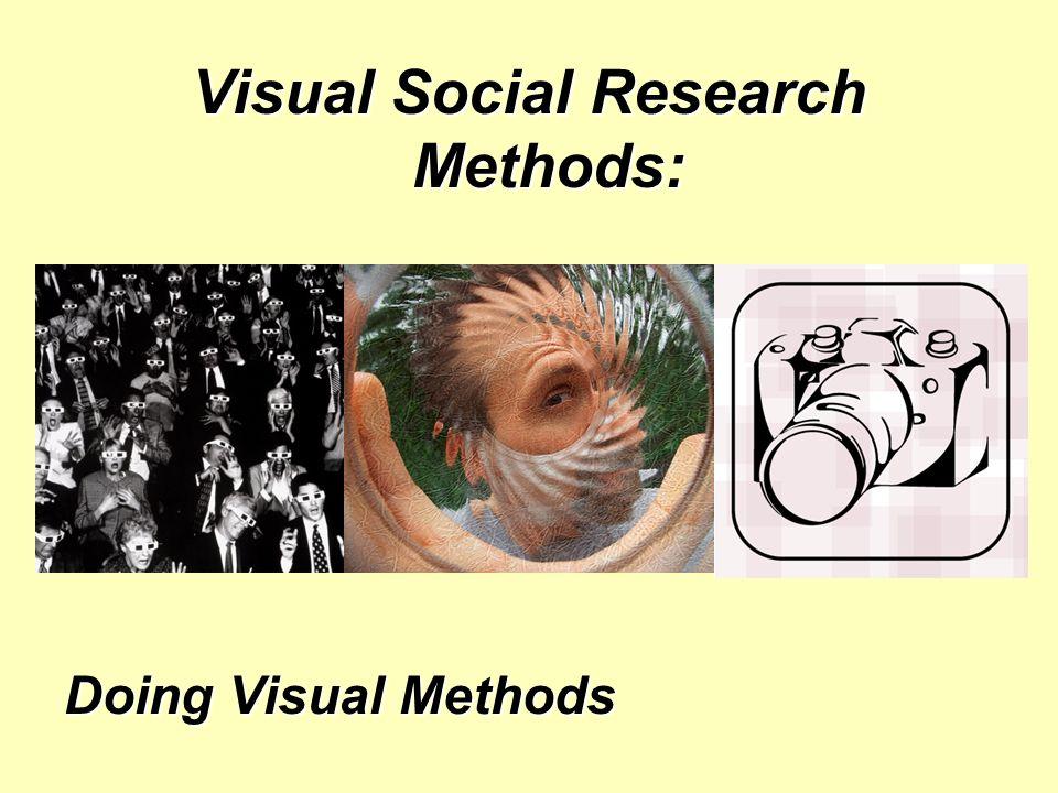 Visual Social Research Methods: