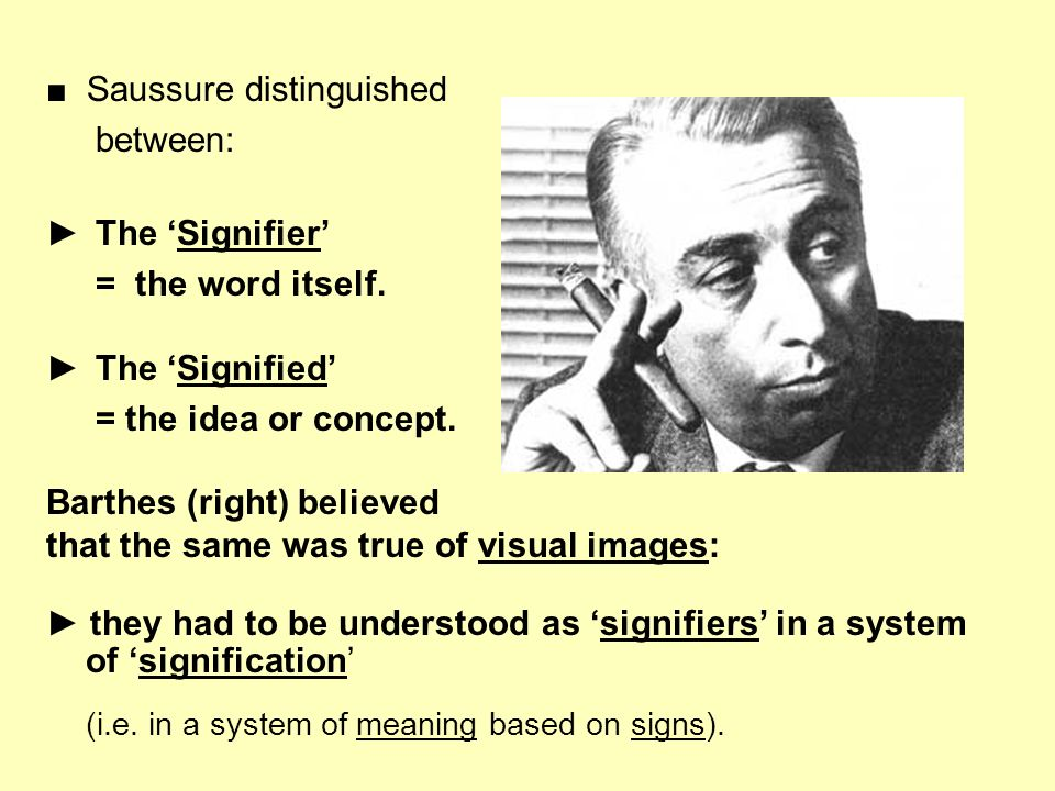 ■ Saussure distinguished between: ► The 'Signifier' = the word itself.