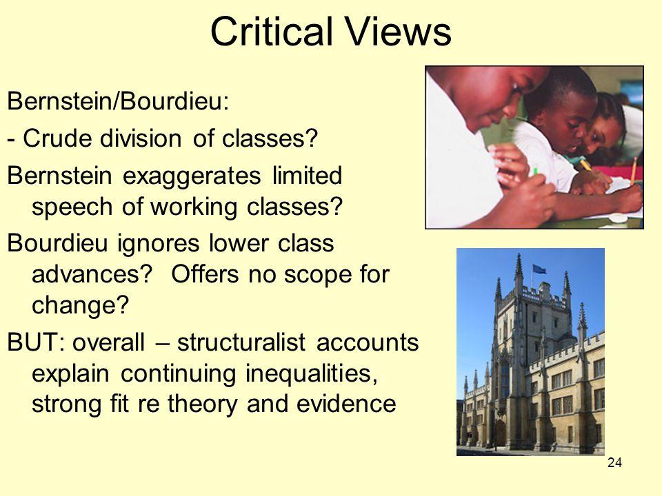 Critical Views Bernstein/Bourdieu: - Crude division of classes