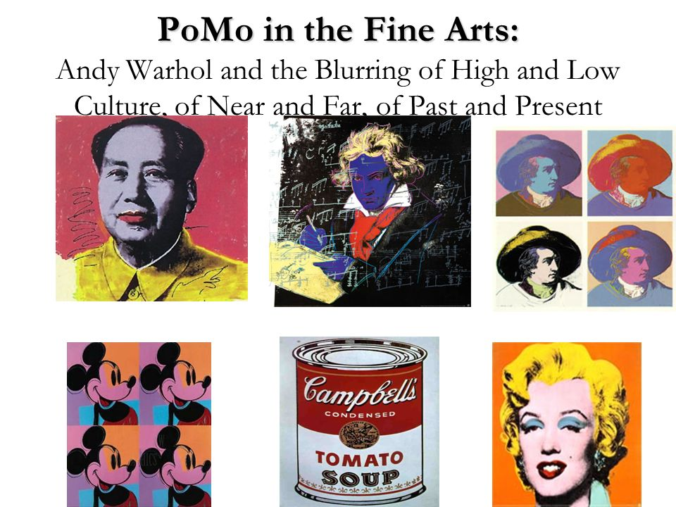 PoMo in the Fine Arts: Andy Warhol and the Blurring of High and Low Culture, of Near and Far, of Past and Present