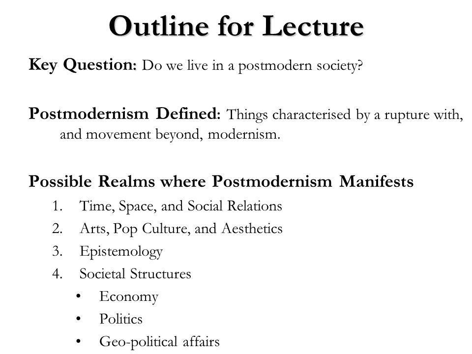 Outline for Lecture Key Question: Do we live in a postmodern society