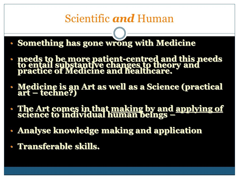 Scientific and Human Something has gone wrong with Medicine