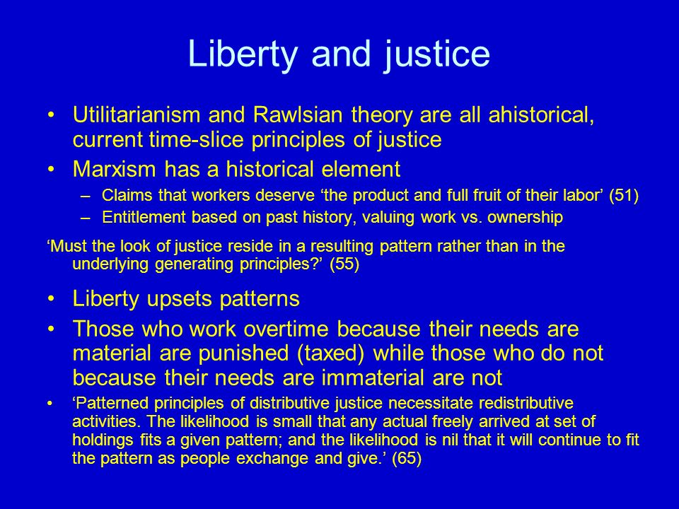 Liberty and justiceUtilitarianism and Rawlsian theory are all ahistorical, current time-slice principles of justice.