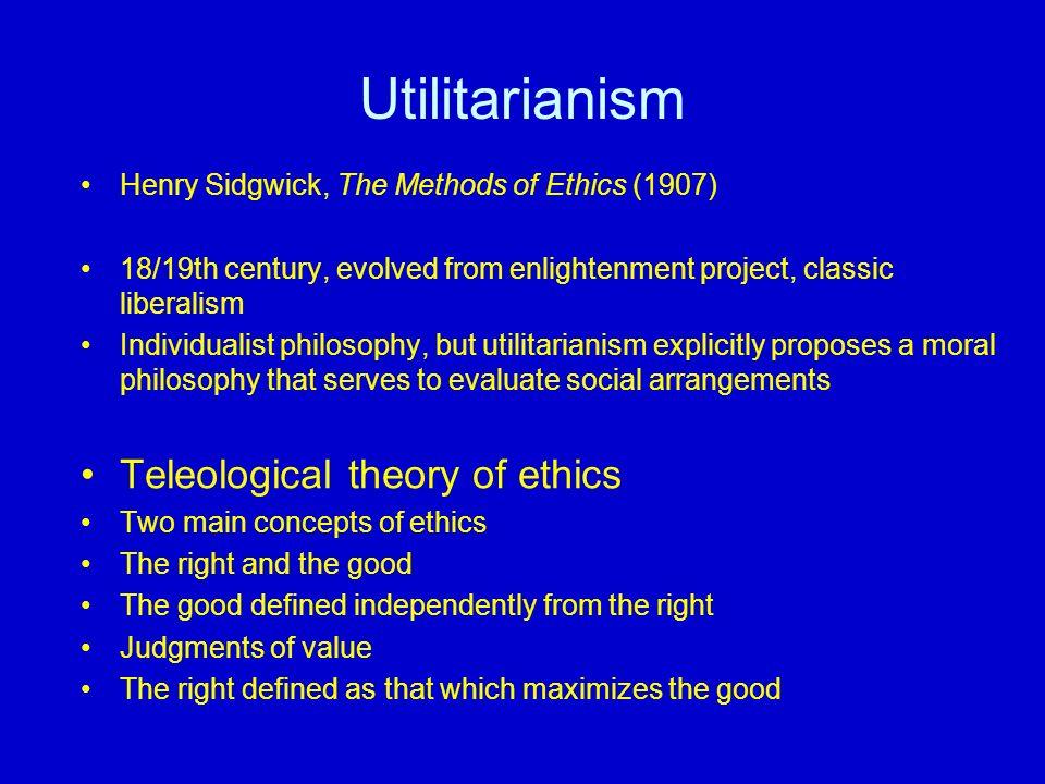 Utilitarianism Teleological theory of ethics