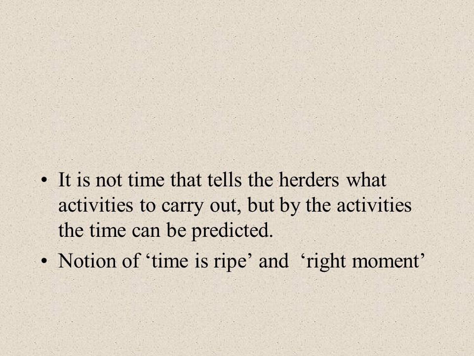 It is not time that tells the herders what activities to carry out, but by the activities the time can be predicted.
