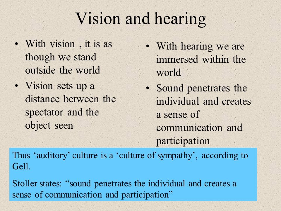 Vision and hearing With vision , it is as though we stand outside the world. Vision sets up a distance between the spectator and the object seen.