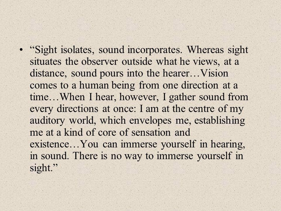 Sight isolates, sound incorporates