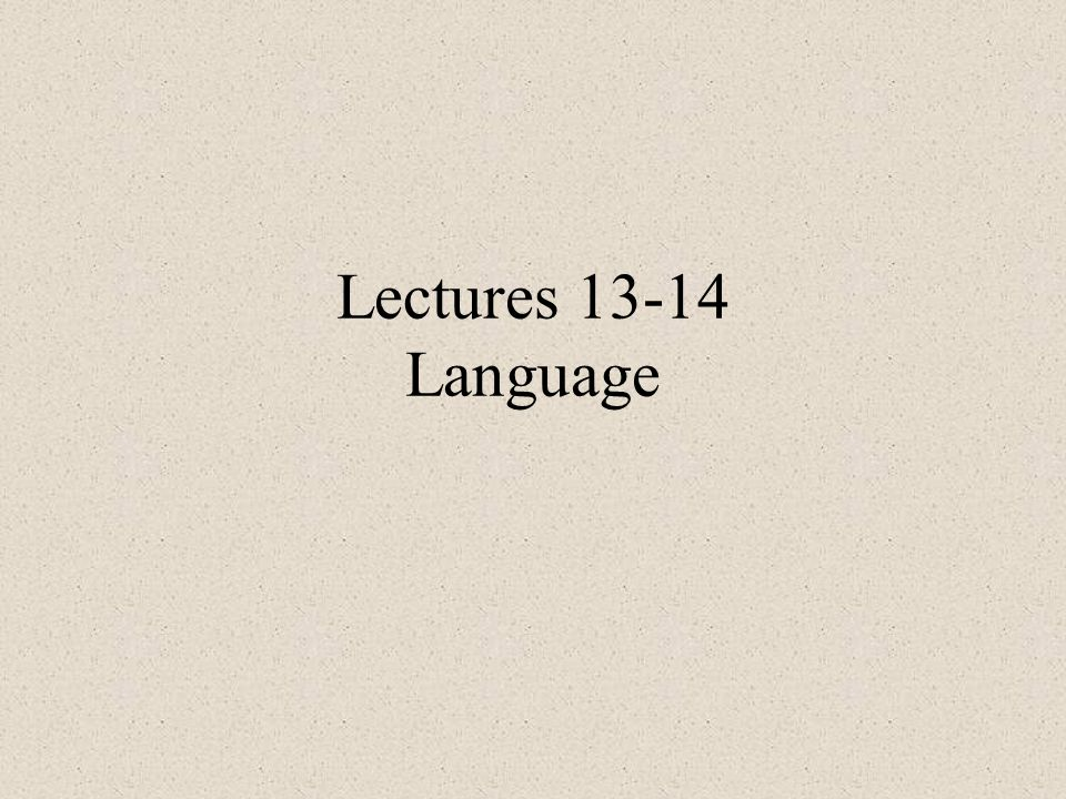 Lectures 13-14 Language