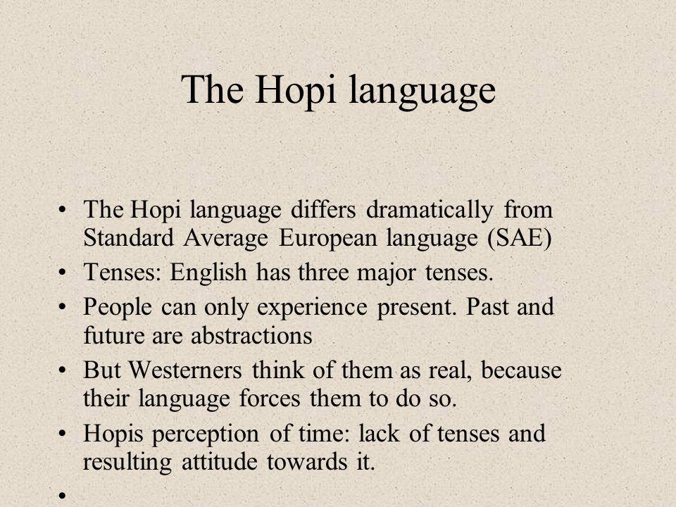 The Hopi language The Hopi language differs dramatically from Standard Average European language (SAE)