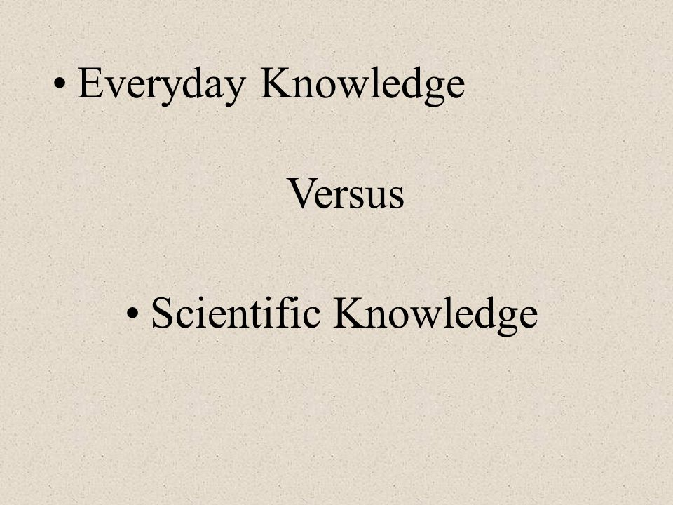 Everyday Knowledge Versus Scientific Knowledge