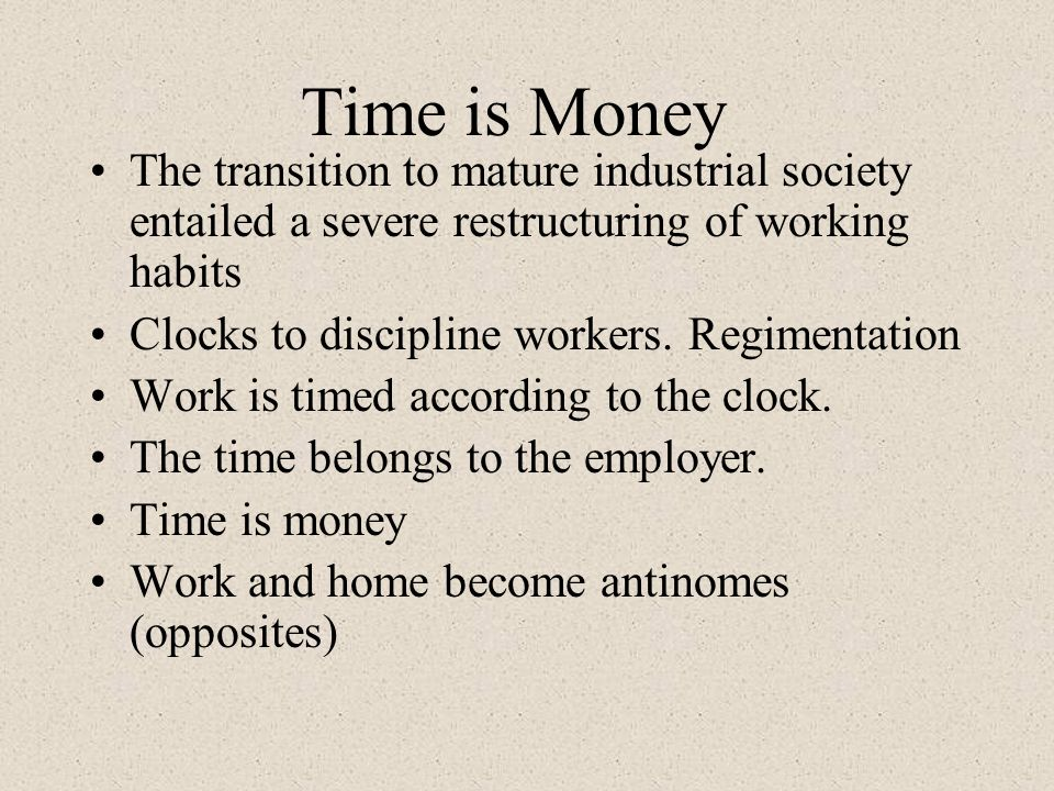 Time is Money The transition to mature industrial society entailed a severe restructuring of working habits.
