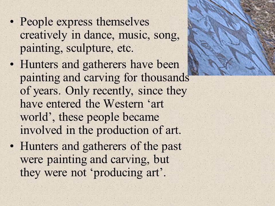 People express themselves creatively in dance, music, song, painting, sculpture, etc.