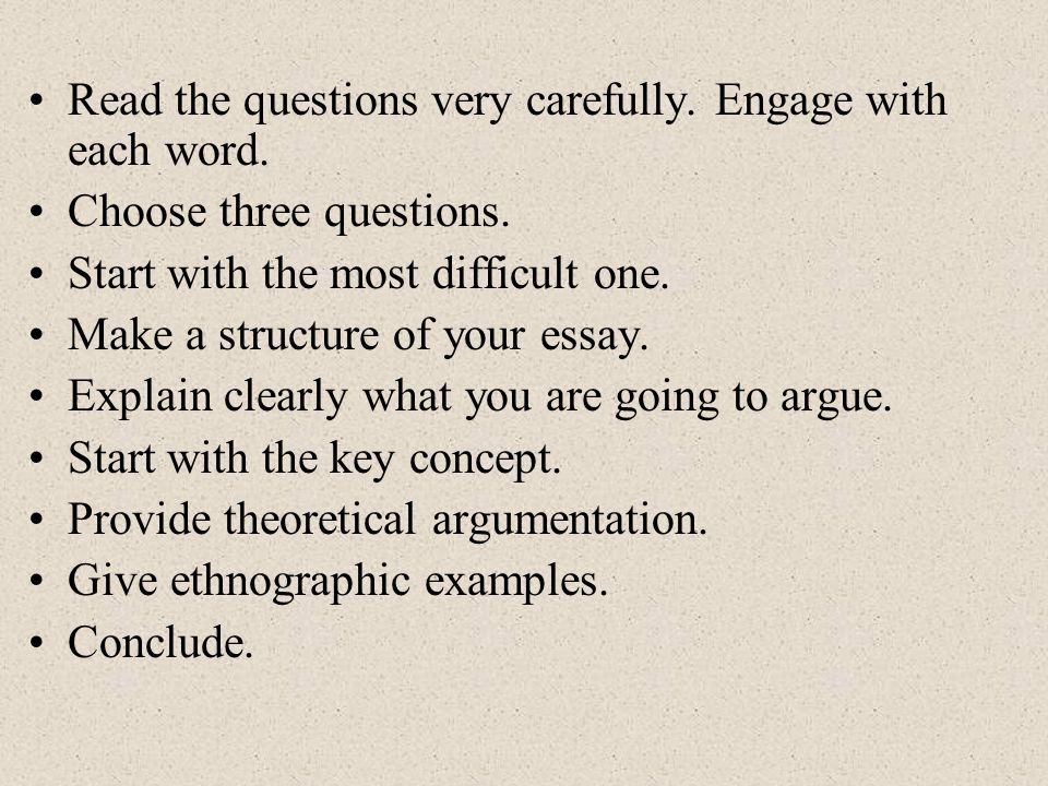 Read the questions very carefully. Engage with each word.
