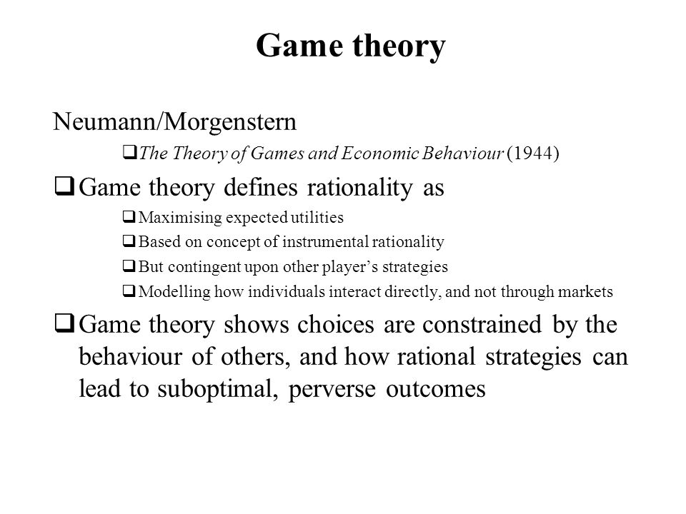 Game theory Neumann/Morgenstern Game theory defines rationality as