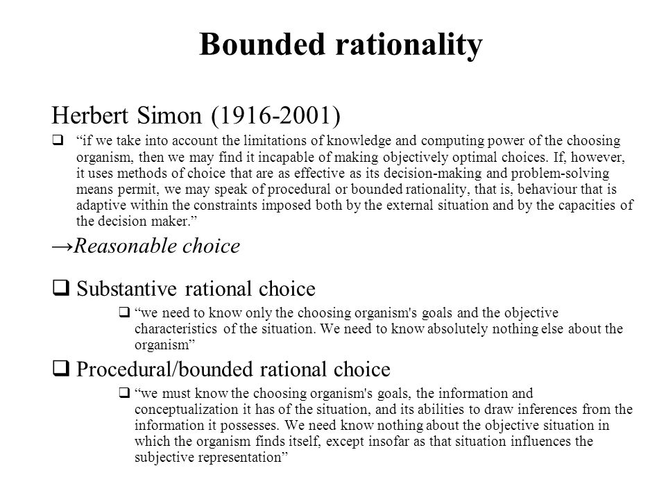 Bounded rationality Herbert Simon (1916-2001) →Reasonable choice