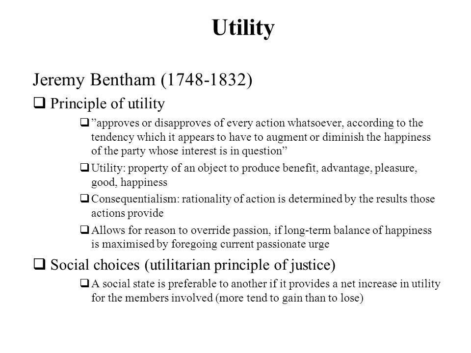 Utility Jeremy Bentham (1748-1832) Principle of utility