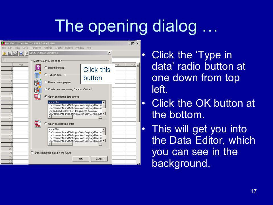 The opening dialog … Click the 'Type in data' radio button at one down from top left. Click the OK button at the bottom.