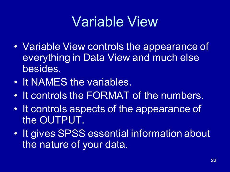 Variable View Variable View controls the appearance of everything in Data View and much else besides.