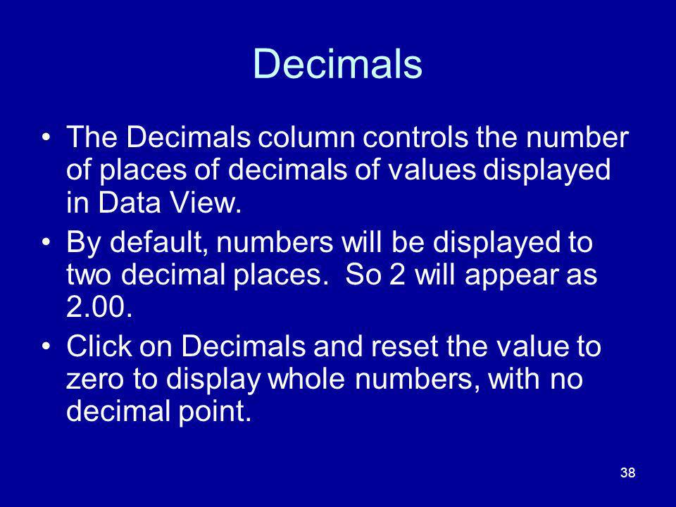 Decimals The Decimals column controls the number of places of decimals of values displayed in Data View.