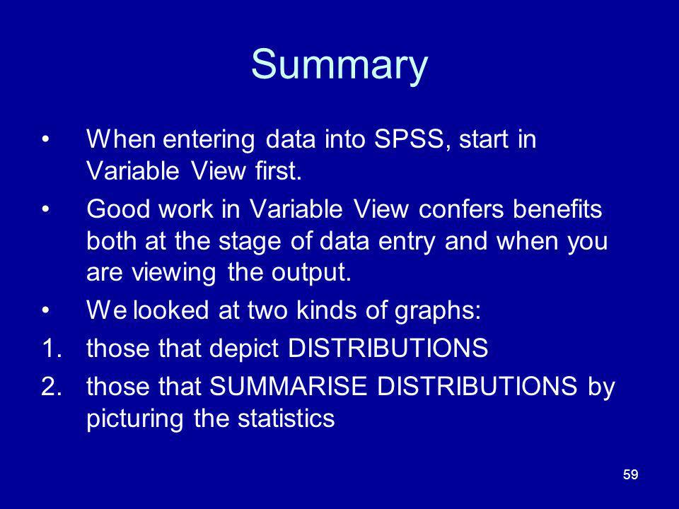 Summary When entering data into SPSS, start in Variable View first.