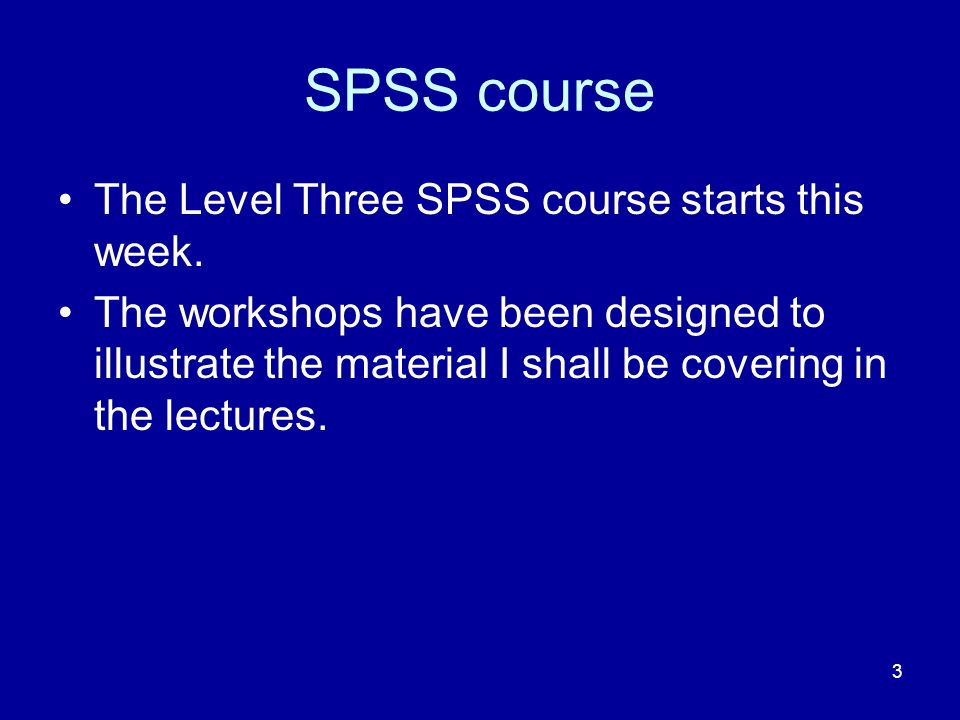 SPSS course The Level Three SPSS course starts this week.