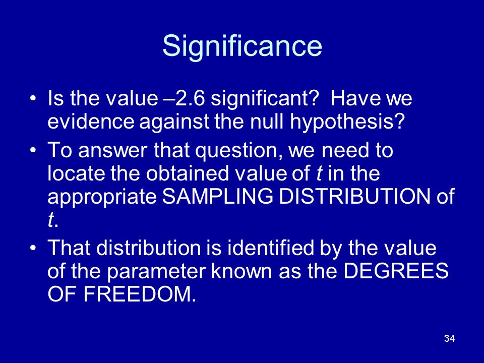 Significance Is the value –2.6 significant Have we evidence against the null hypothesis