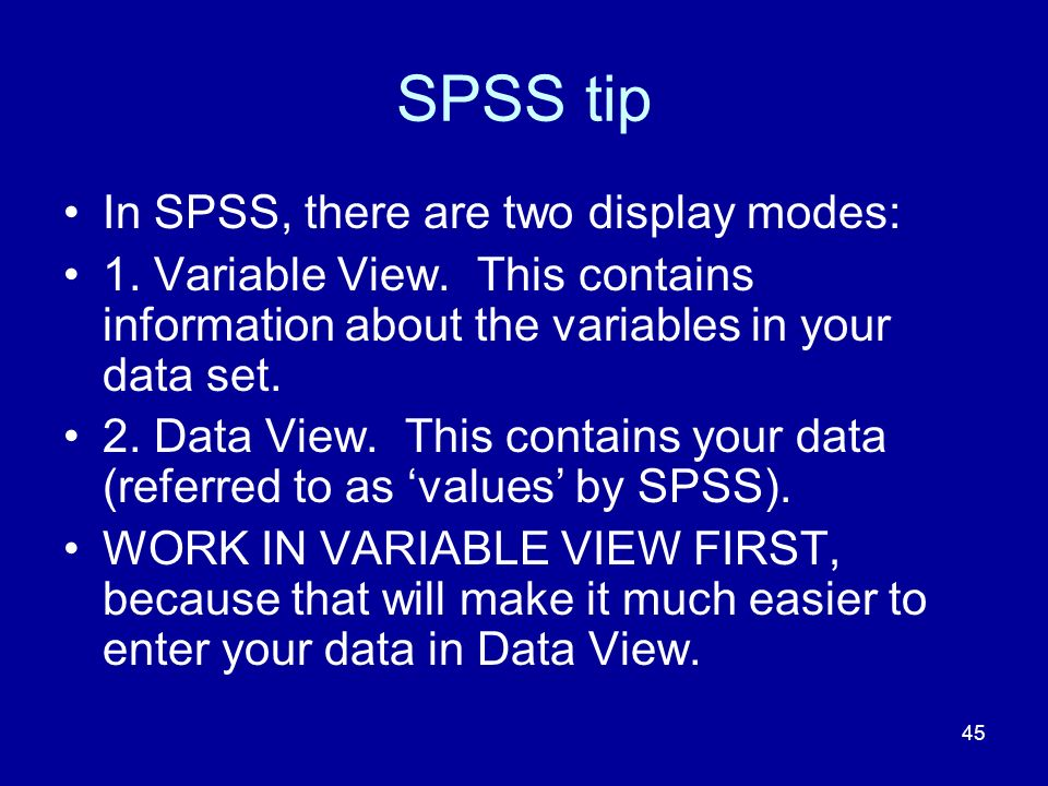 SPSS tip In SPSS, there are two display modes: