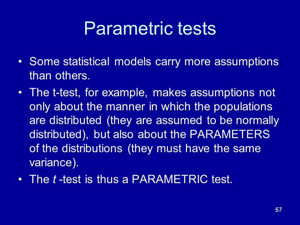 Parametric tests Some statistical models carry more assumptions than others.