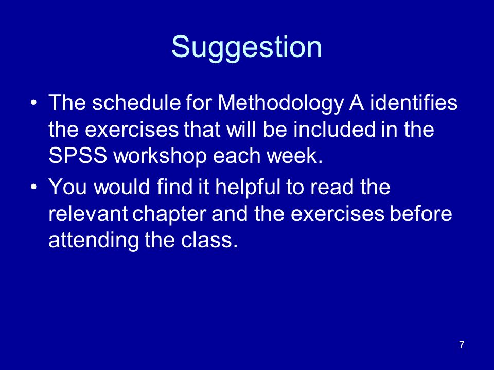 Suggestion The schedule for Methodology A identifies the exercises that will be included in the SPSS workshop each week.
