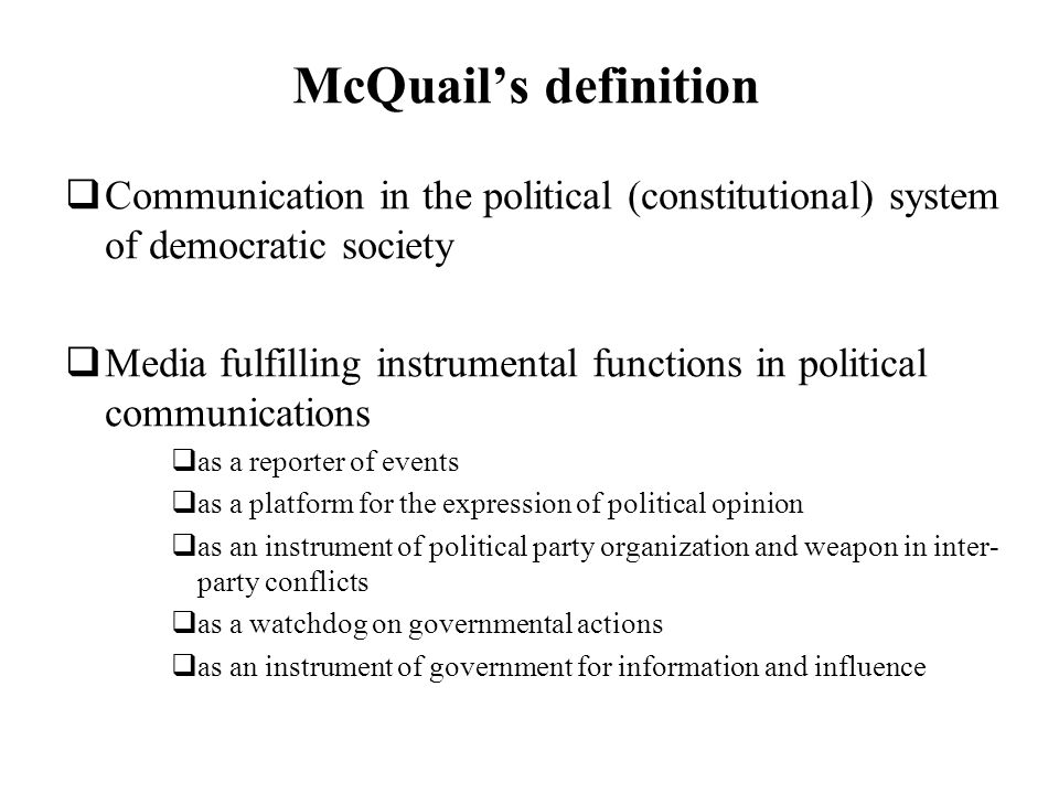 McQuail's definition Communication in the political (constitutional) system of democratic society.