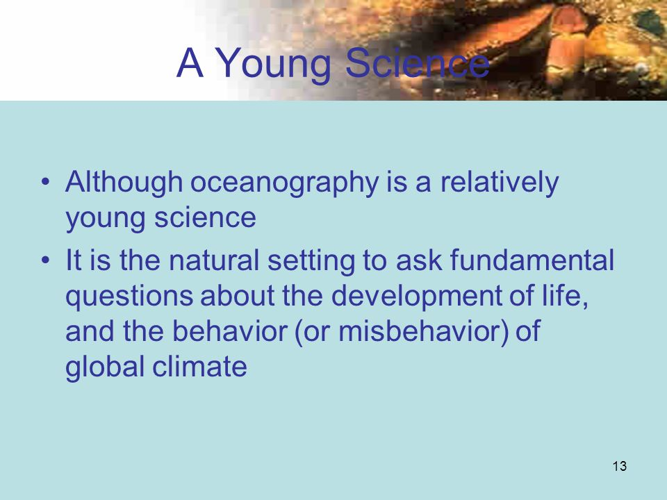 A Young Science Although oceanography is a relatively young science