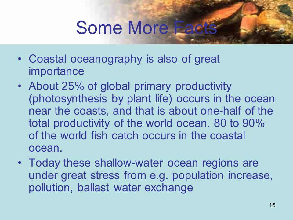 Some More Facts Coastal oceanography is also of great importance