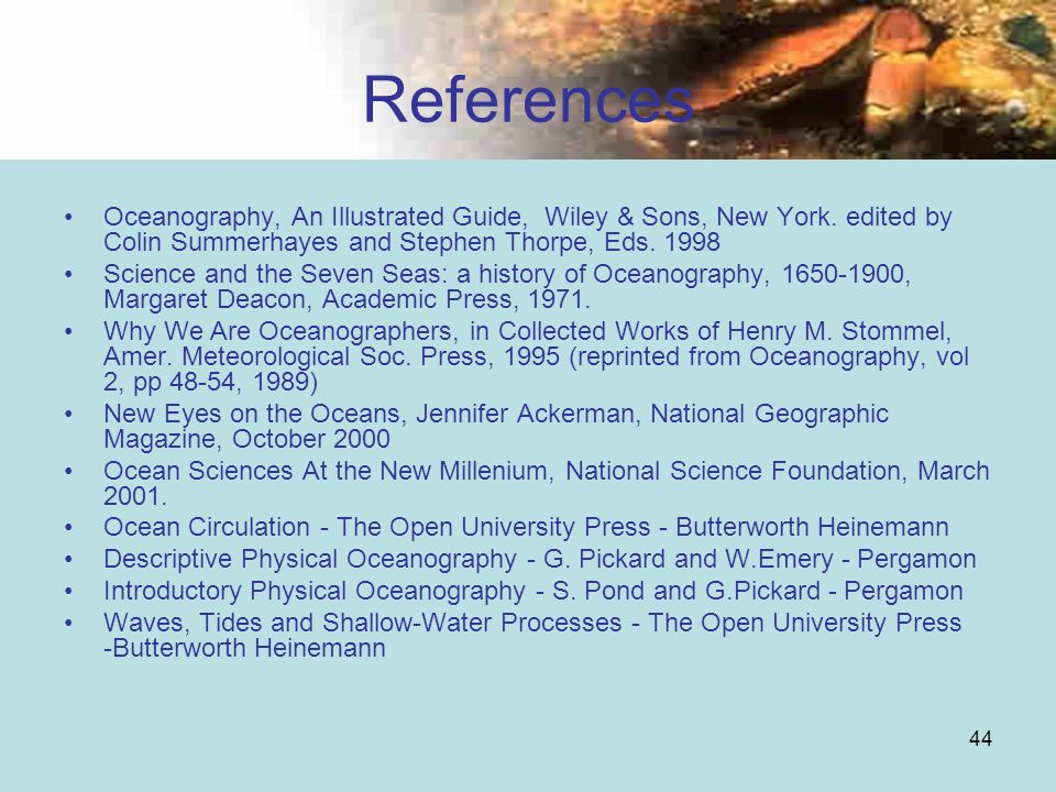 References Oceanography, An Illustrated Guide, Wiley & Sons, New York. edited by Colin Summerhayes and Stephen Thorpe, Eds. 1998.
