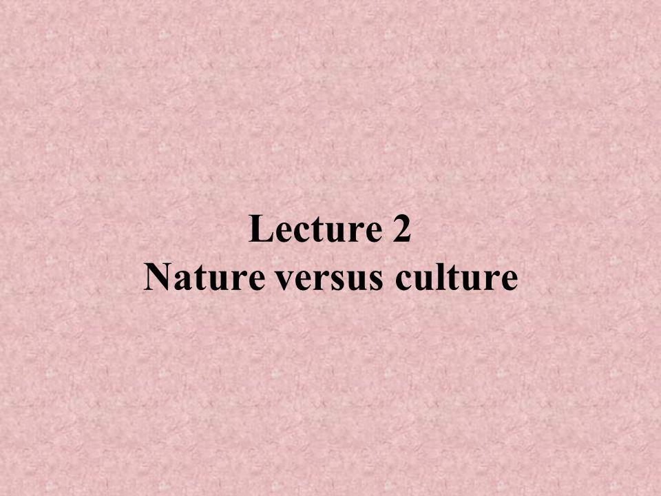 Lecture 2 Nature versus culture