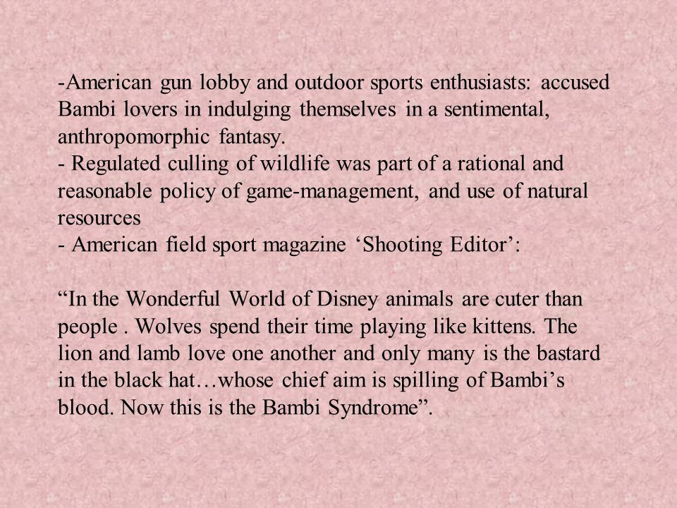 American gun lobby and outdoor sports enthusiasts: accused Bambi lovers in indulging themselves in a sentimental, anthropomorphic fantasy.