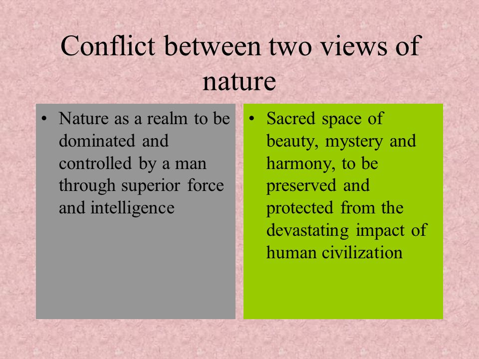 Conflict between two views of nature