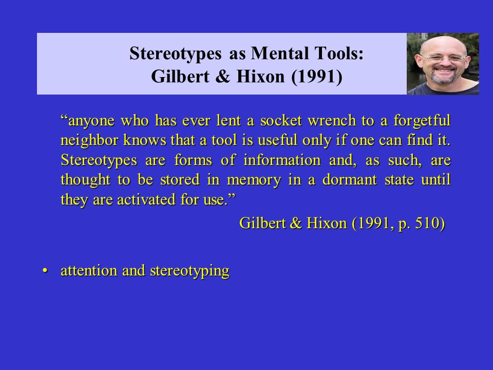 Stereotypes as Mental Tools: Gilbert & Hixon (1991)