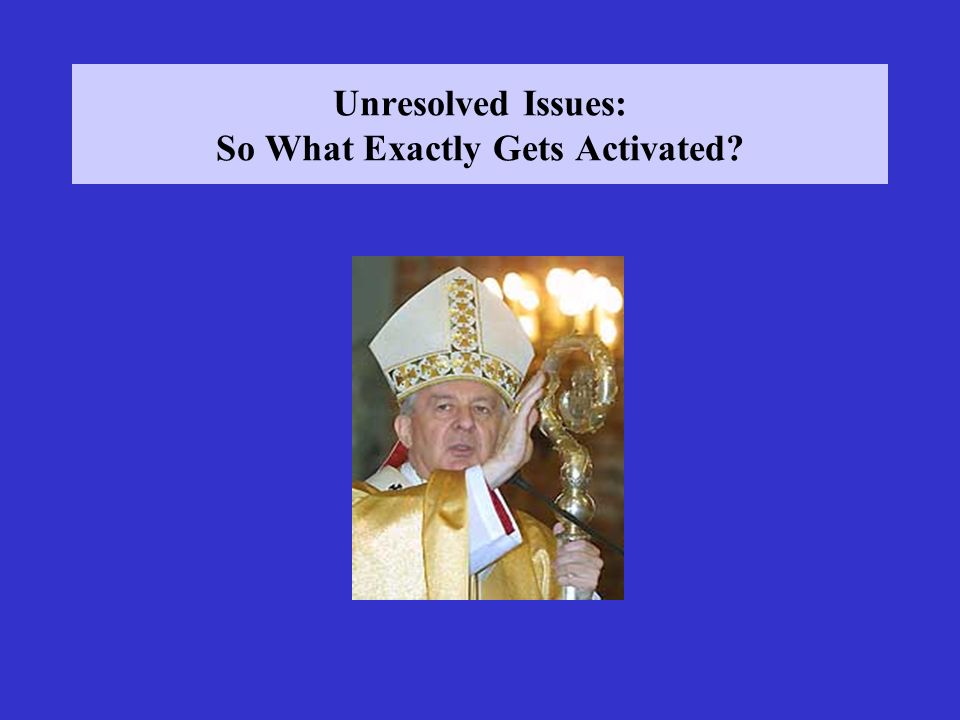 Unresolved Issues: So What Exactly Gets Activated