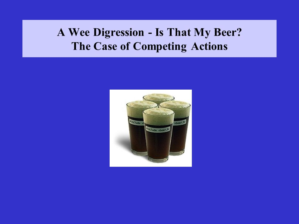 A Wee Digression - Is That My Beer The Case of Competing Actions