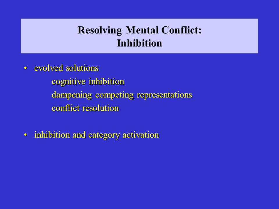 Resolving Mental Conflict: Inhibition
