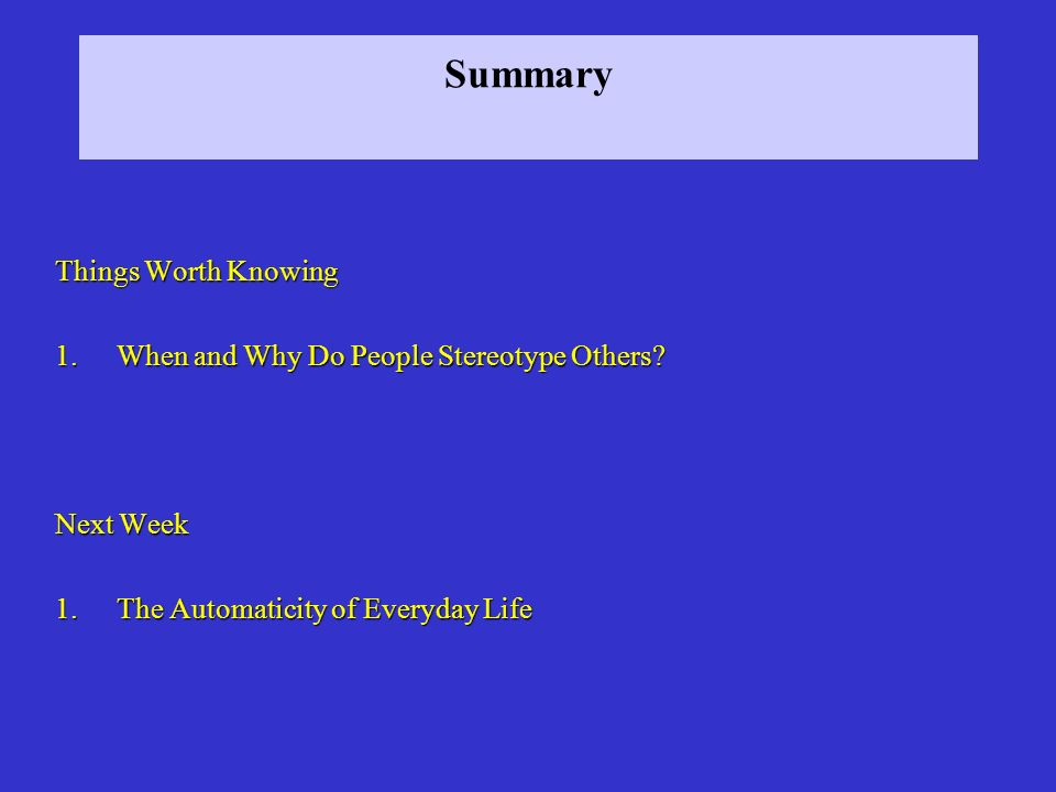 Summary Things Worth Knowing When and Why Do People Stereotype Others