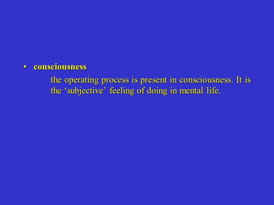 consciousness the operating process is present in consciousness.