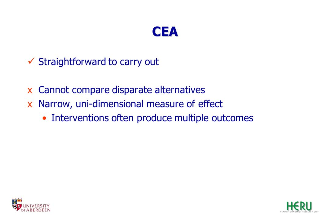 CEA Straightforward to carry out Cannot compare disparate alternatives