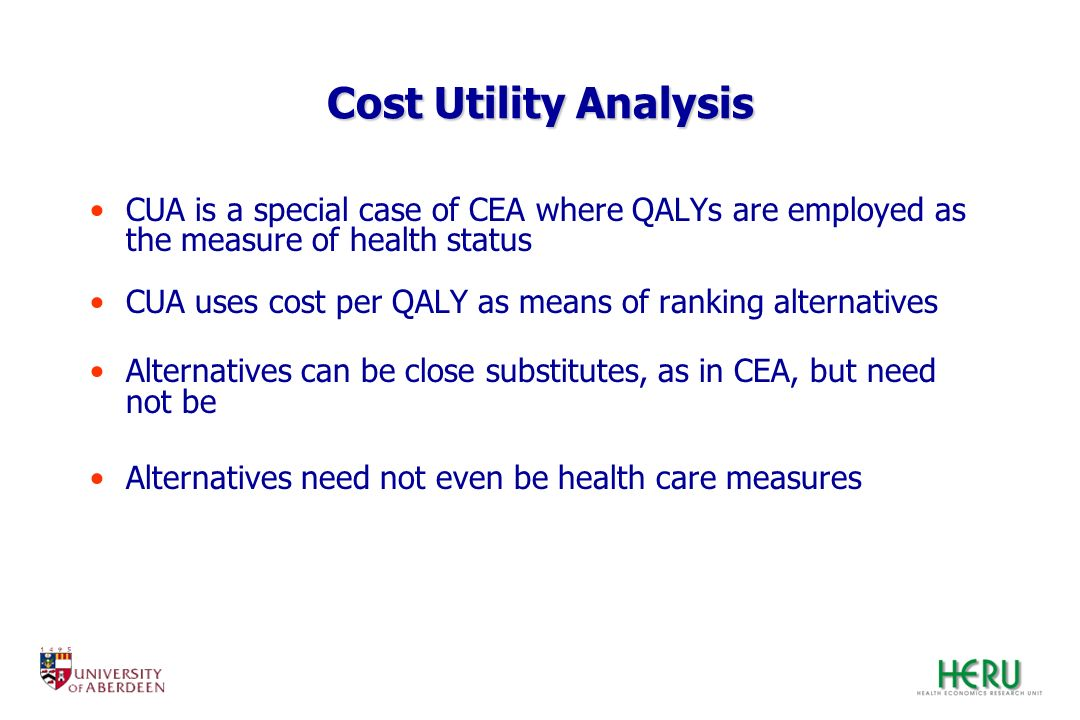 Cost Utility Analysis CUA is a special case of CEA where QALYs are employed as the measure of health status.