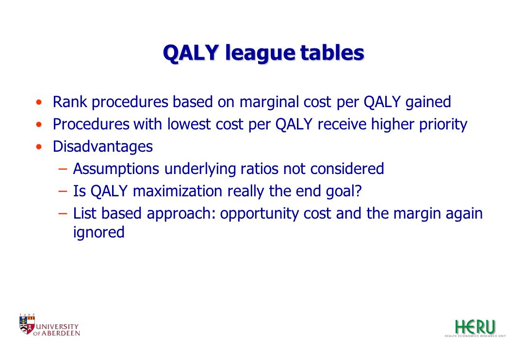 QALY league tables Rank procedures based on marginal cost per QALY gained. Procedures with lowest cost per QALY receive higher priority.