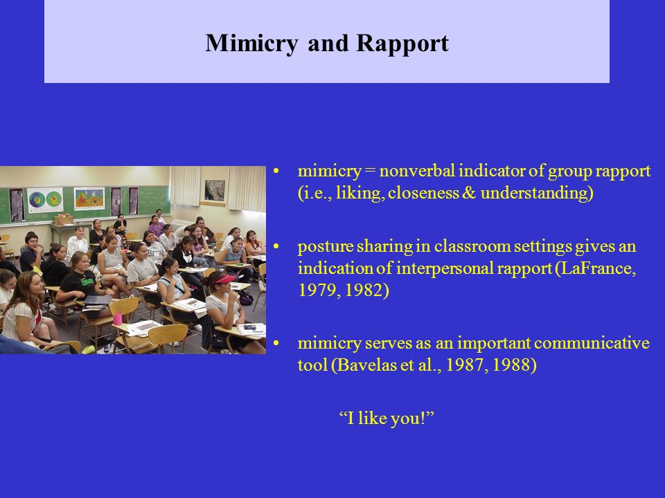 Mimicry and Rapport mimicry = nonverbal indicator of group rapport (i.e., liking, closeness & understanding)