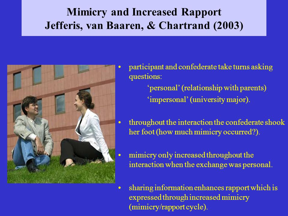 Mimicry and Increased Rapport Jefferis, van Baaren, & Chartrand (2003)