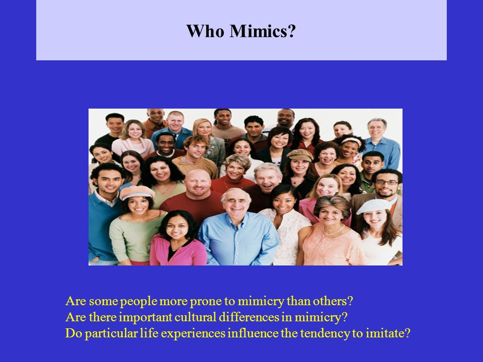 Who Mimics Are some people more prone to mimicry than others